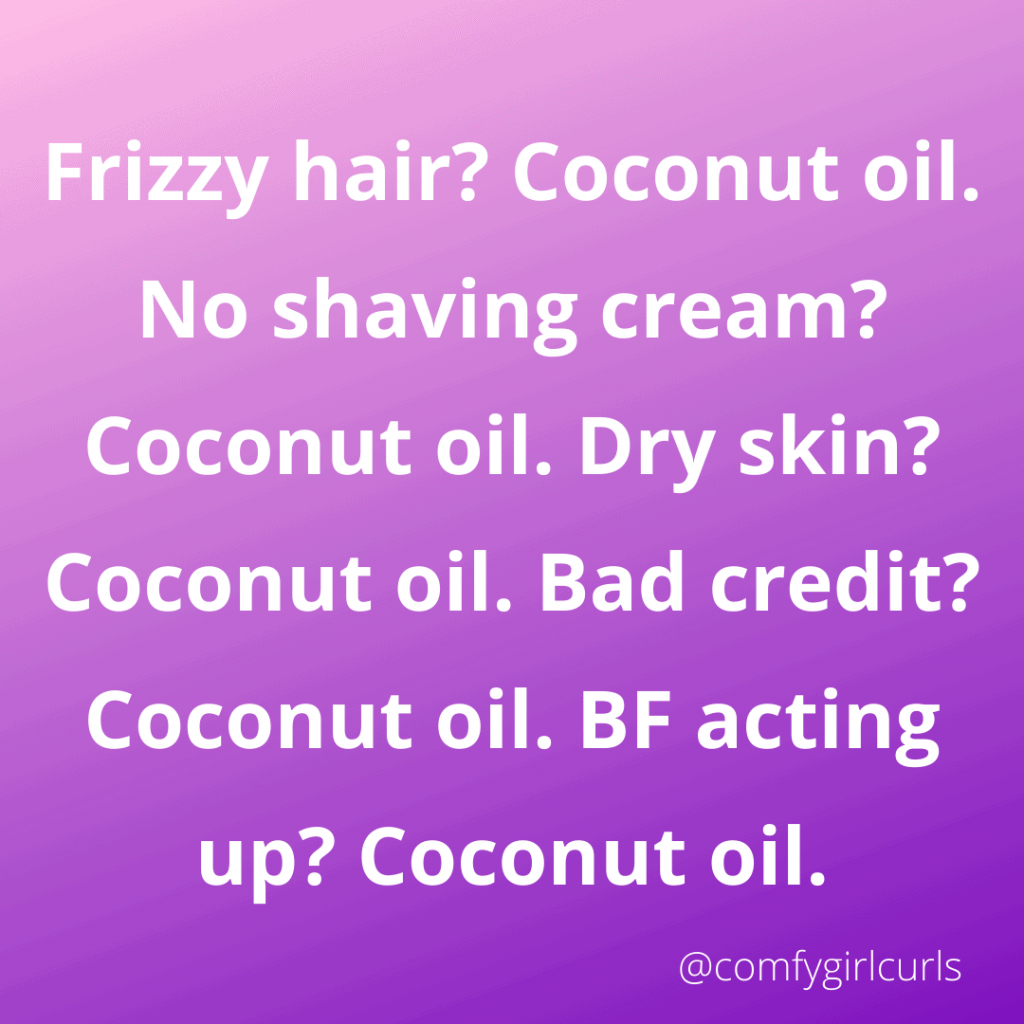 Coconut Oil Solves Everything Meme - Comfy Girl with Curls