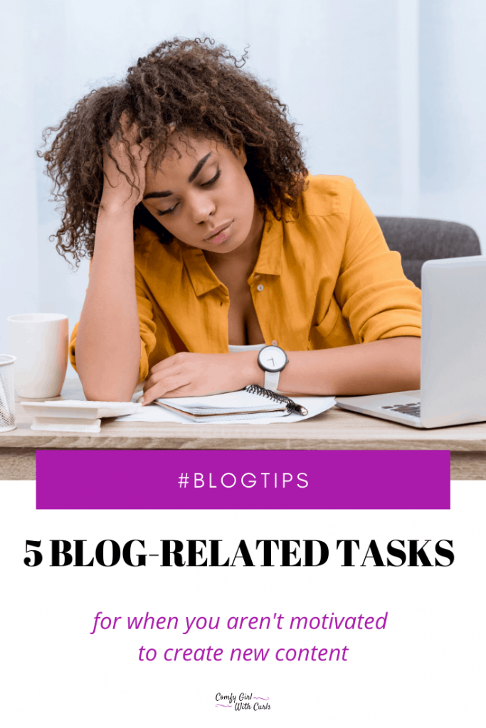 Blog Tips. 5 Blog-related tasks to do when you don't feel like creating new content